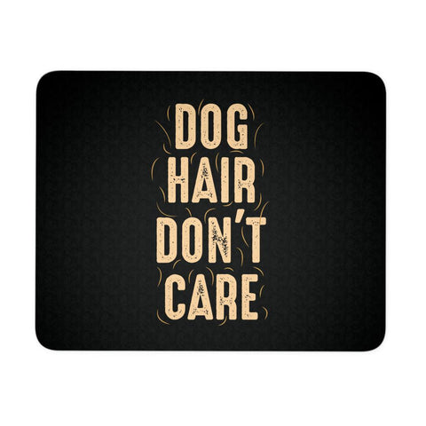 Dog Hair Dont Care Cute Funny Dog Lovers Cool Unique Gift Ideas Desk Mouse Pad-NeatFind.net