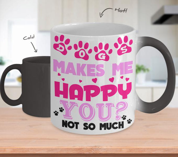 Dogs Makes Me Happy You Not So Much 11oz Mug-NeatFind.net