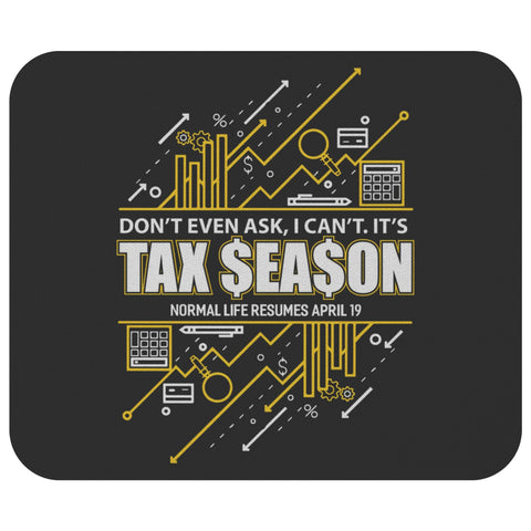 Dont Ask I Cant Its Tax Season Life Resumes April 19 Funny CPA Gift Mouse Pad-NeatFind.net