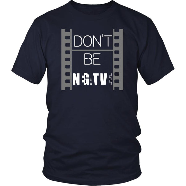 Dont be Negative Awesome Cool Photography Funny Photographer Gifts Ideas TShirt-NeatFind.net