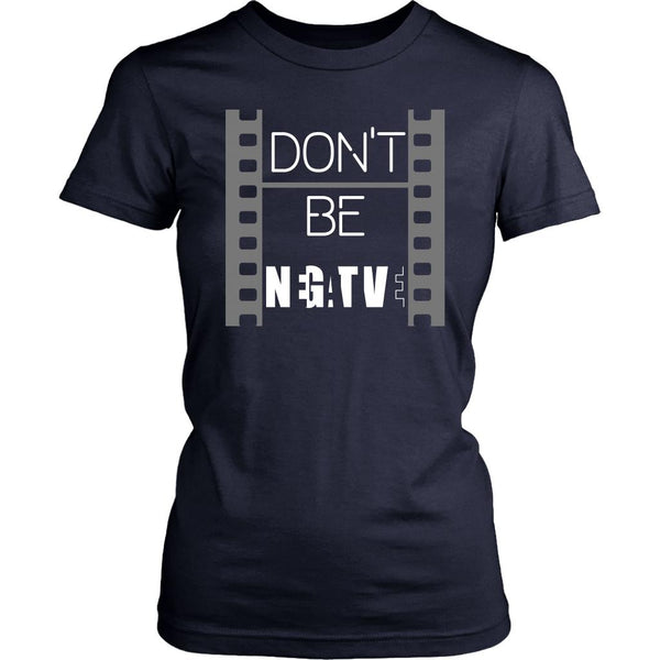 Dont be Negative Awesome Cool Photography Funny Photographer Gifts Women TShirt-NeatFind.net