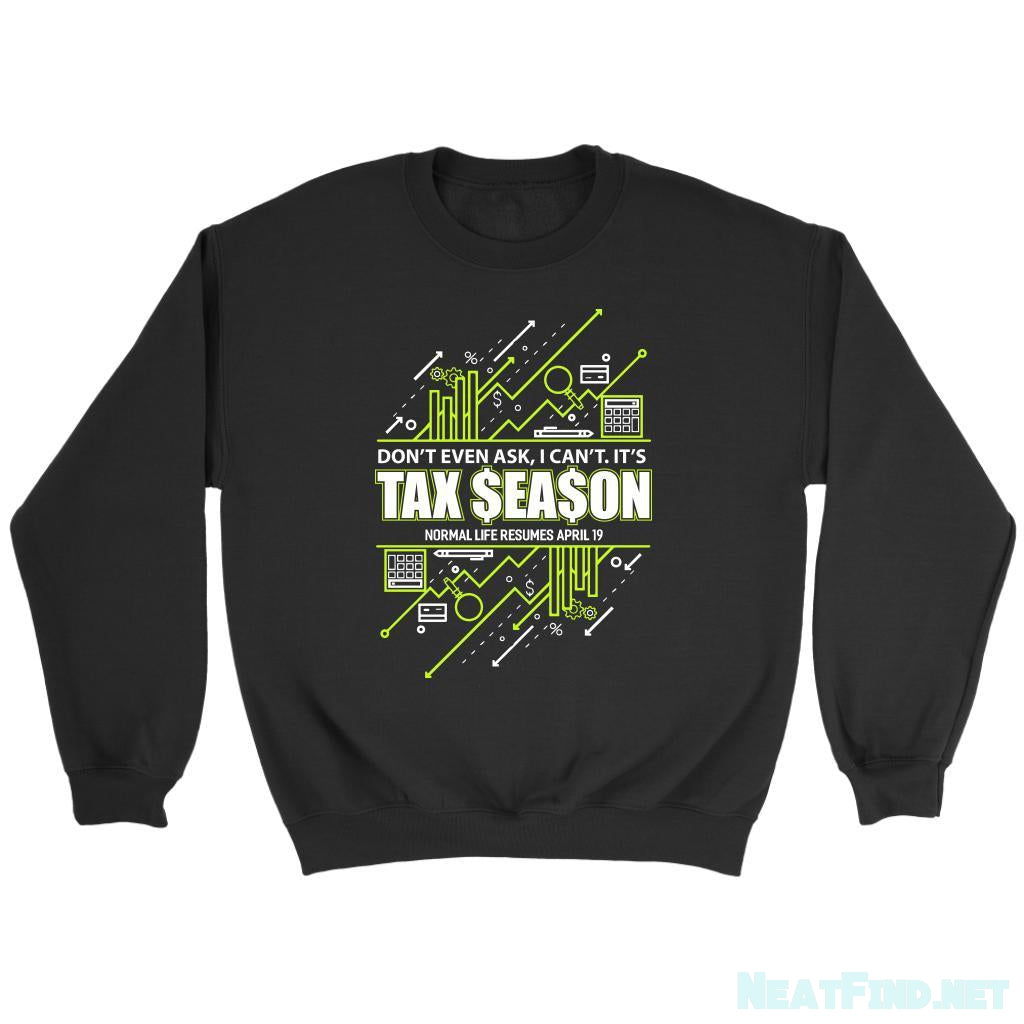 Don't Even Ask I Can't It's Tax Season Normal Life Resumes April 19-NeatFind.net