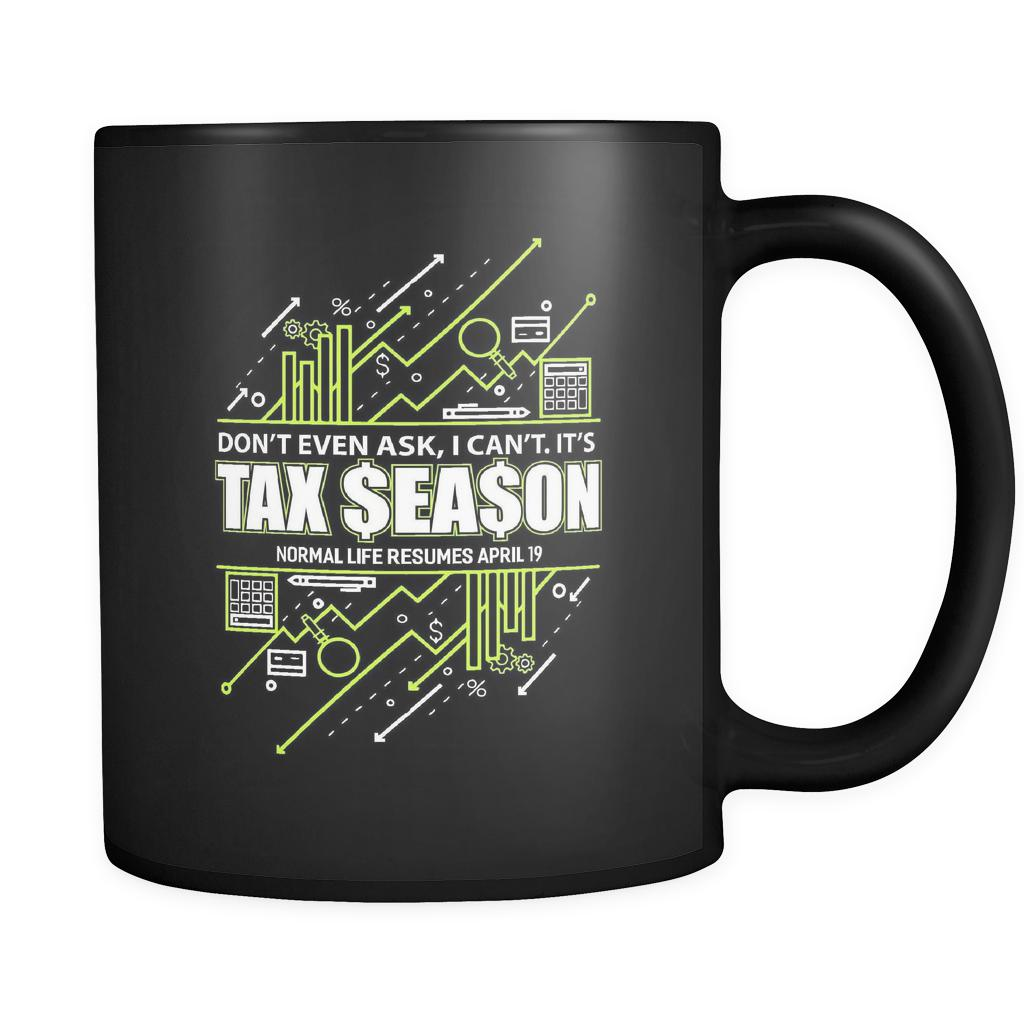 Don't Even Ask I Cant Its Tax Season Normal Life Resumes April 19 Mug-NeatFind.net