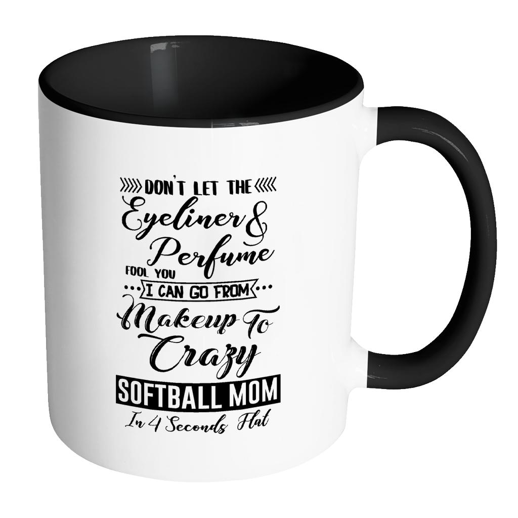 Don't Let The Eyeliner & Perfume Fool You I Can Go From Makeup To Crazy Softball Mom In 4 Seconds Flat Softball 11oz Accent Coffee Mug(7 Colors)-NeatFind.net