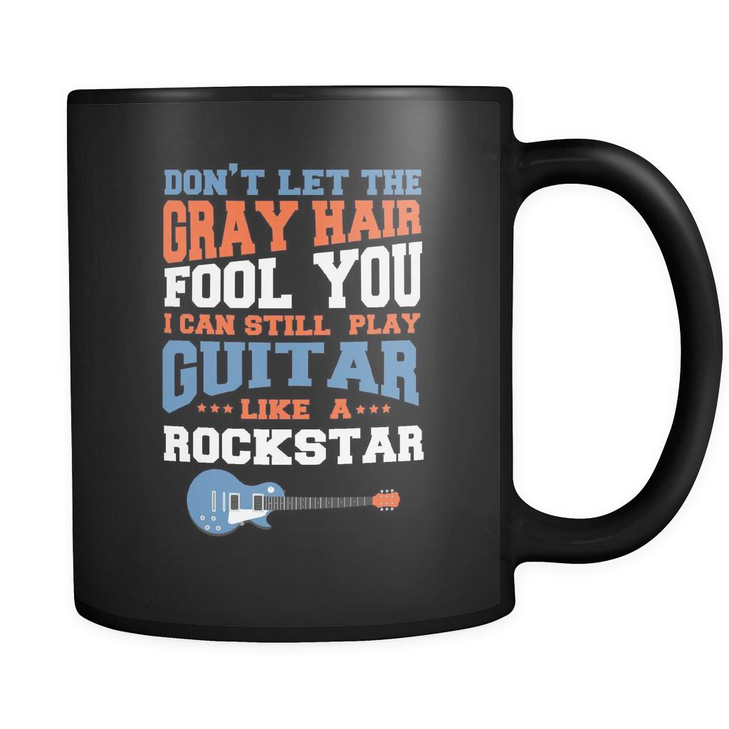Don't Let The Gray Hair Fool You I Can Still Play Guitar Like A Rockstar Cool Funny Awesome Unique Guitarist Black 11oz Coffee Mug-NeatFind.net