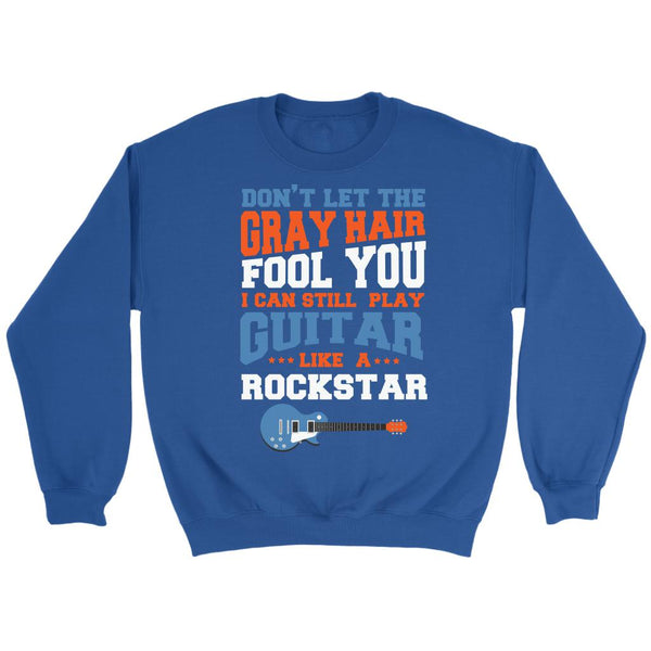 Don't Let The Gray Hair Fool You I Can Still Play Guitar Like A Rockstar Cool Funny Awesome Unique Guitarist Unisex Crewneck Sweatshirt-NeatFind.net