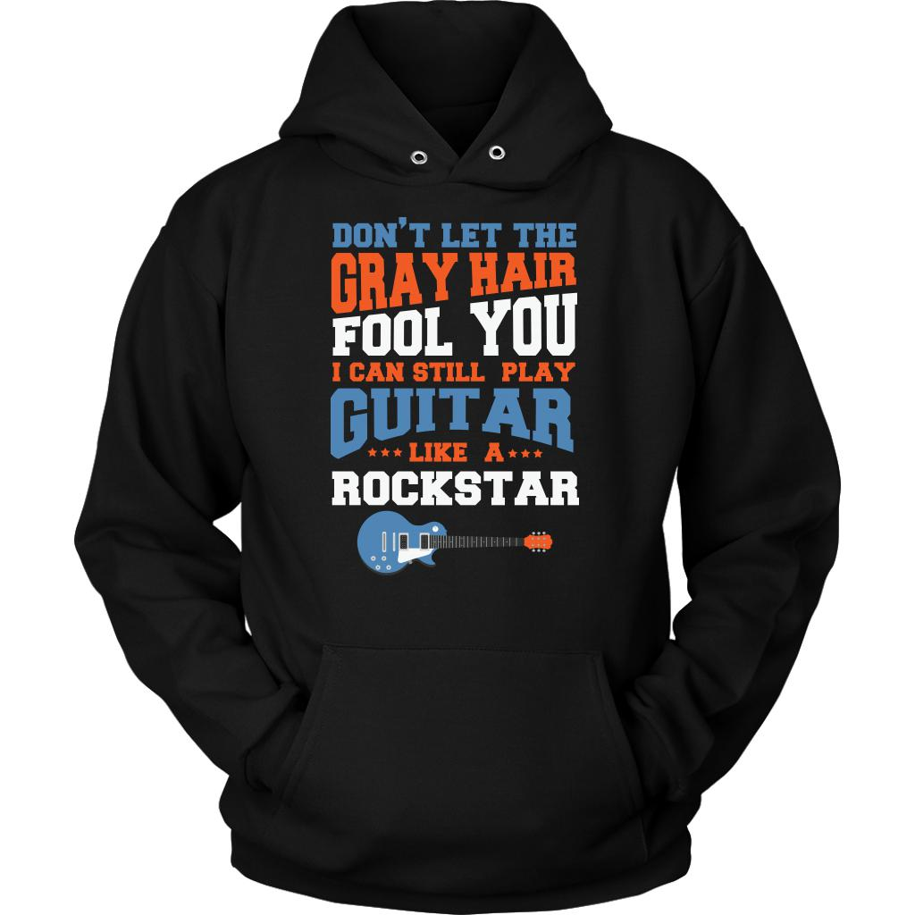 Don't Let The Gray Hair Fool You I Can Still Play Guitar Like A Rockstar Cool Funny Awesome Unique Guitarist Unisex Hoodie For Women & Men-NeatFind.net
