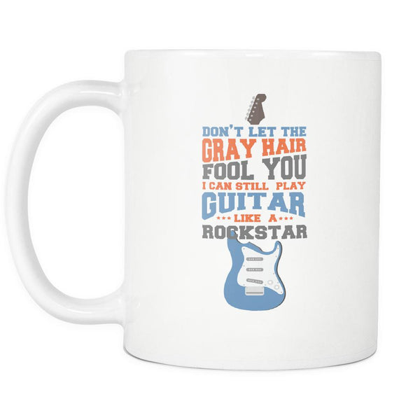 Don't Let The Gray Hair Fool You I Can Still Play Guitar Like A Rockstar Cool Funny Awesome Unique Guitarist White 11oz Coffee Mug-NeatFind.net