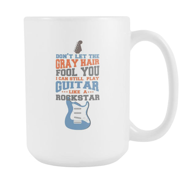Don't Let The Gray Hair Fool You I Can Still Play Guitar Like A Rockstar Cool Funny Awesome Unique Guitarist White 15oz Coffee Mug-NeatFind.net