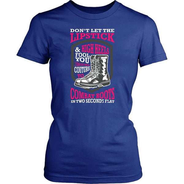 Don't Let The Lipstick & High Heels Fool You I Can Go From Couture To Combat Boots In Two Seconds Flat Patriotic USA Military Women T-Shirt For Women-NeatFind.net