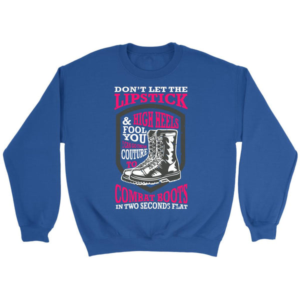 Don't Let The Lipstick & High Heels Fool You I Can Go From Couture To Combat Boots In Two Seconds Flat Patriotic USA Military Women Unisex Crewneck Sweatshirt For Women-NeatFind.net