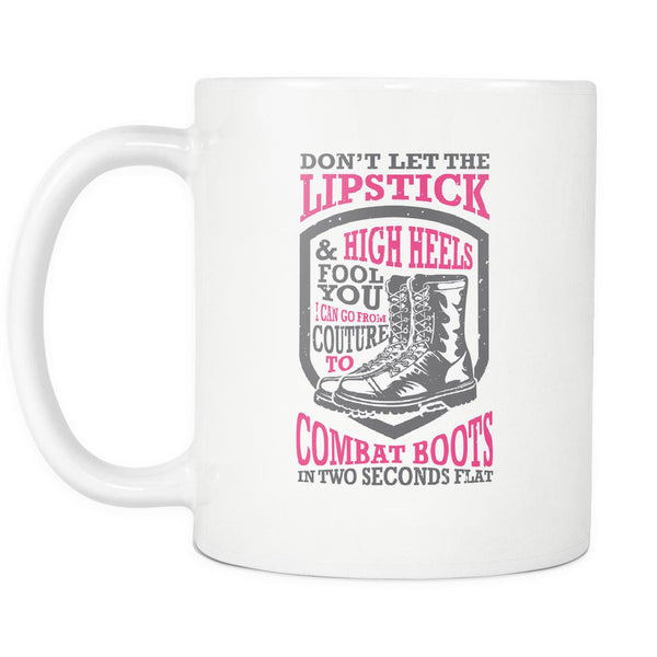 Don't Let The Lipstick & High Heels Fool You I Can Go From Couture To Combat Boots In Two Seconds Flat Patriotic USA Military Women White 11oz Coffee Mug-NeatFind.net