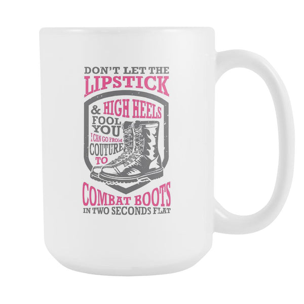 Don't Let The Lipstick & High Heels Fool You I Can Go From Couture To Combat Boots In Two Seconds Flat Patriotic USA Military Women White 15oz Coffee Mug-NeatFind.net