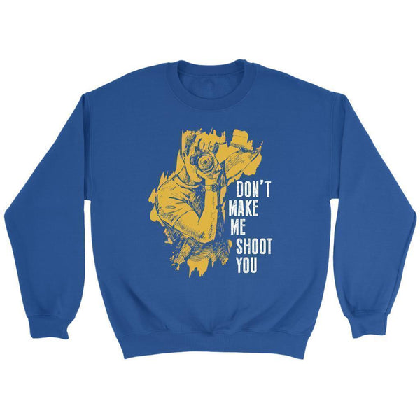 Dont Make Me Shoot You Cool Photography Funny Photographer Gifts Ideas Sweater-NeatFind.net