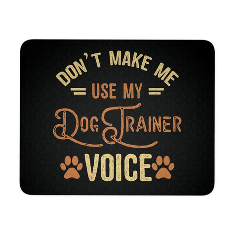 Dont Make Me Use My Dog Trainer Voice Cute Funny Gift Ideas Dog Lover Mouse Pad-NeatFind.net