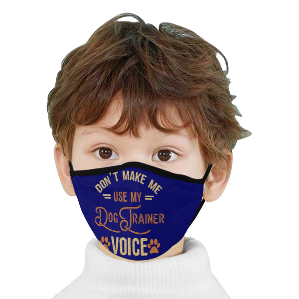 Dont Make Me Use My Dog Trainer Voice Funny Washable Reusable Cloth Face Mask-Face Mask-NeatFind.net