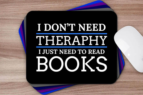 Dont Need Therapy Just Read Books Unique Avid Reader Funny Gift Ideas Mousepad-NeatFind.net