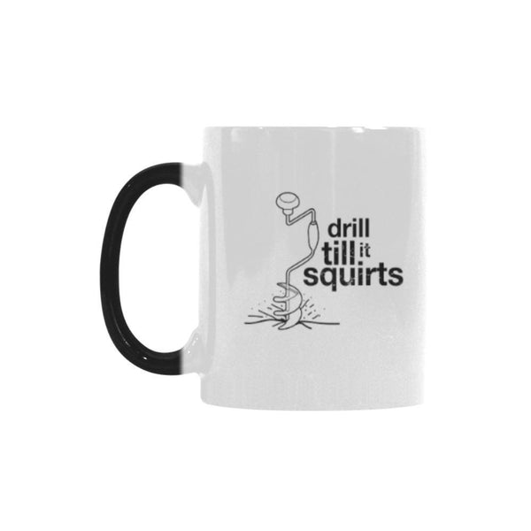 Drill It Till It Squirts Color Changing/Morphing 11oz Mug-NeatFind.net