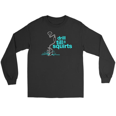 Drill Till It Squirts Funny Drilling Ice Hole Fishing Hand Auger Long Sleeve-NeatFind.net