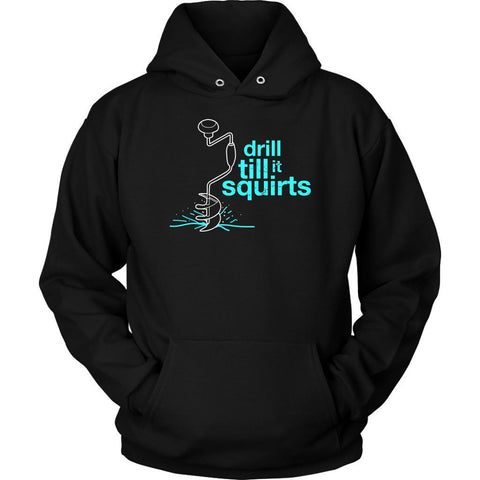 Drill Till It Squirts Funny Drilling Ice Hole Fishing With Hand Auger Hoodies-NeatFind.net