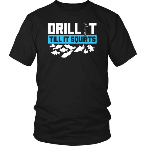 Drill Till It Squirts Ice Hole Fishing Awesome Funny Gag Uncommon Gift TShirts-NeatFind.net