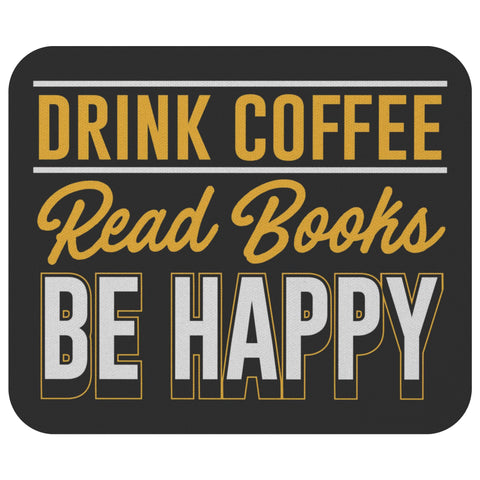 Drink Coffee Read Books Be Happy Unique Avid Reader Funny Gift Ideas Mousepad-NeatFind.net