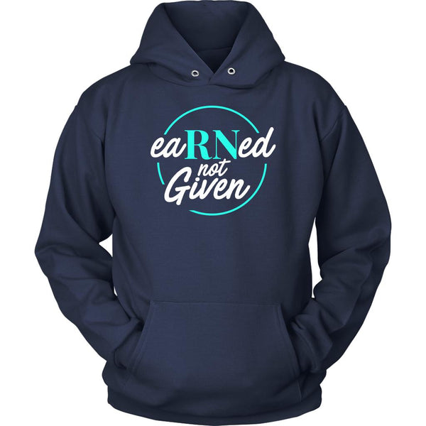 Earned Not Given Awesome Best Cool Unique Nurses Week Gifts Ideas Hoodie-NeatFind.net