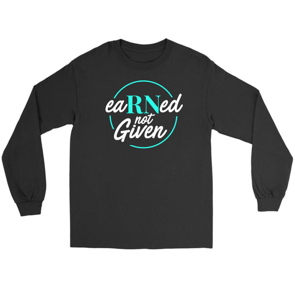 Earned Not Given Awesome Best Cool Unique Nurses Week Gifts Ideas Long Sleeve-NeatFind.net