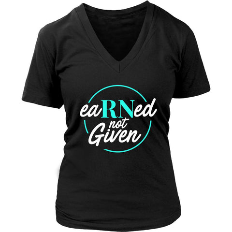 Earned Not Given Awesome Best Cool Unique Nurses Week Gifts Ideas VNeck T-Shirt-NeatFind.net
