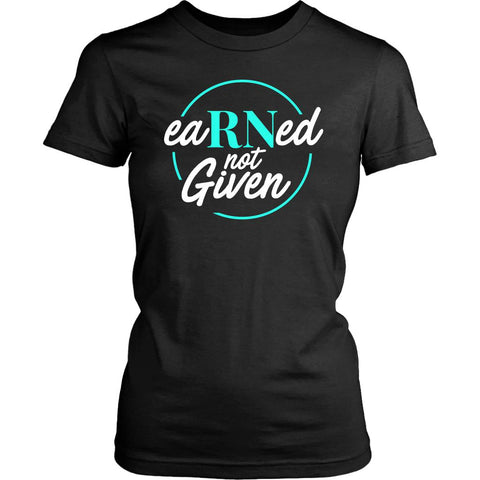 Earned Not Given Awesome Best Cool Unique Nurses Week Gifts Ideas Women T-Shirt-NeatFind.net