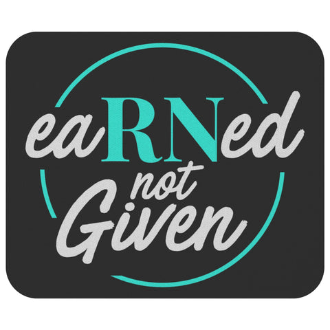 EaRNed Not Given Unique Funny Registered Nurse RN Graduation Gift Idea Mouse Pad-NeatFind.net