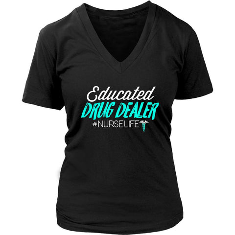 Educated Drug Dealer Nurselife Awesome Cool Nurses Week Gifts Ideas VNeck TShirt-NeatFind.net