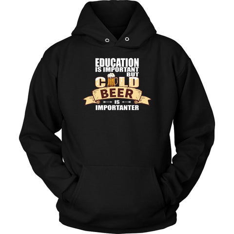 Education Is Important But Cold Beer Is Importanter Funny Snob Gift Idea Hoodie-NeatFind.net