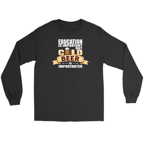 Education Is Important But Cold Beer Is Importanter Funny Snob Gift Long Sleeve-NeatFind.net