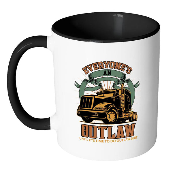 Everyone's An Outlaw Until It's Time To Do Outlaw Shit Funny Trucker 7Colors Mug-NeatFind.net