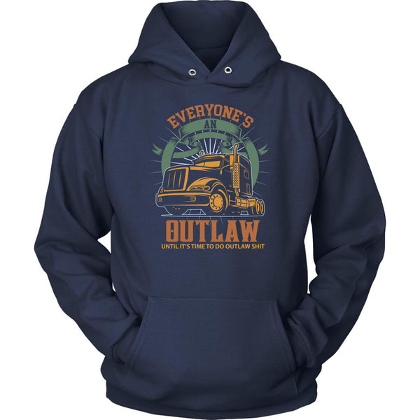 Everyone's An Outlaw Until It's Time To Do Outlaw Shit Funny Trucker Hoodie-NeatFind.net