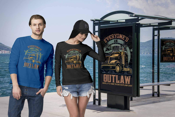 Everyone's An Outlaw Until It's Time To Do Outlaw Shit Funny Trucker Long Sleeve-NeatFind.net