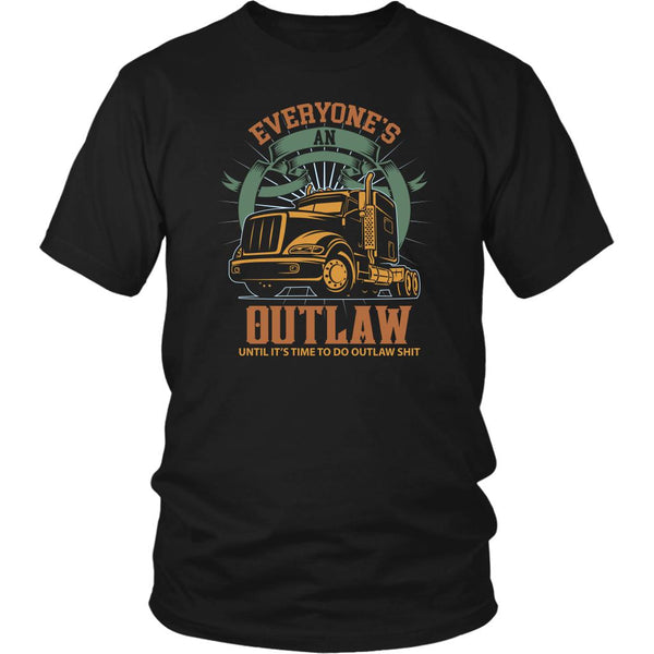 Everyone's An Outlaw Until It's Time To Do Outlaw Shit Funny Trucker T-Shirt-NeatFind.net