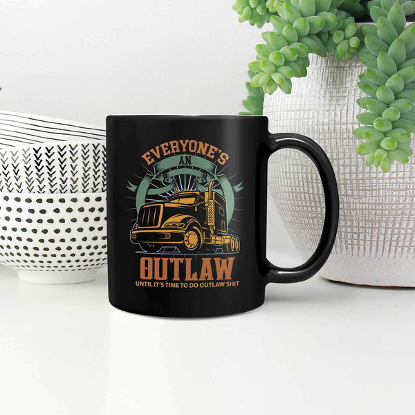 Everyone's An Outlaw Until It's Time To Do Outlaw Shit Funny Truckers Black Mug-NeatFind.net