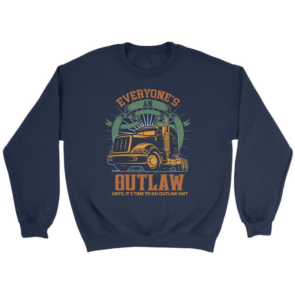 Everyone's An Outlaw Until It's Time To Do Outlaw Shit Funny Truckers Sweater-NeatFind.net