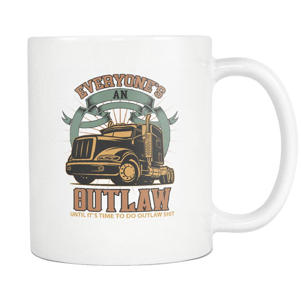 Everyone's An Outlaw Until It's Time To Do Outlaw Shit Funny Truckers White Mug-NeatFind.net