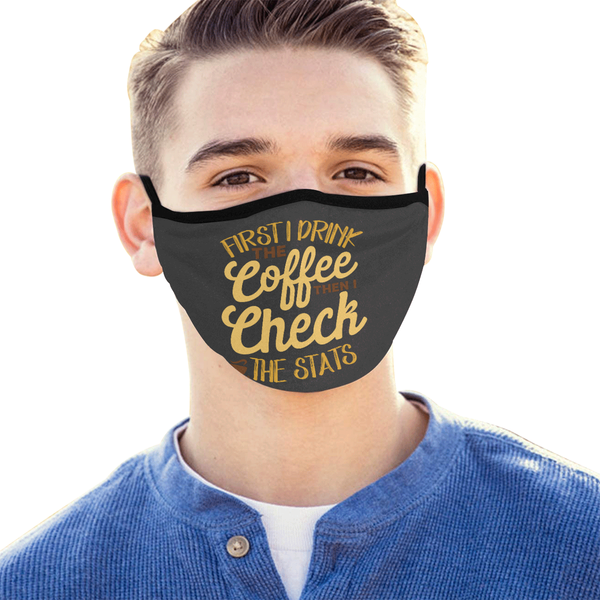 First I Drink The Coffee Then Check The Stats Washable Reusable Cloth Face Mask-Face Mask-NeatFind.net