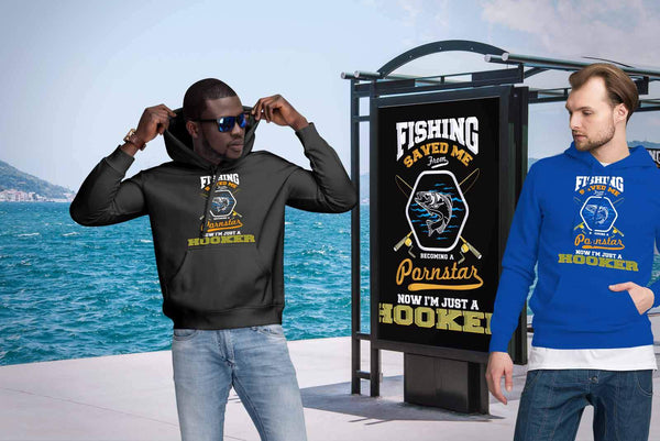 Fishing Saved Me From Becoming A Pornstar Now Im Just A Hooker Funny Hoodies-NeatFind.net