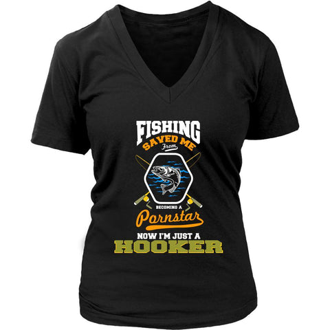 Fishing Saved Me From Becoming A Pornstar Now Im Just A Hooker Gag VNeck TShirt-NeatFind.net