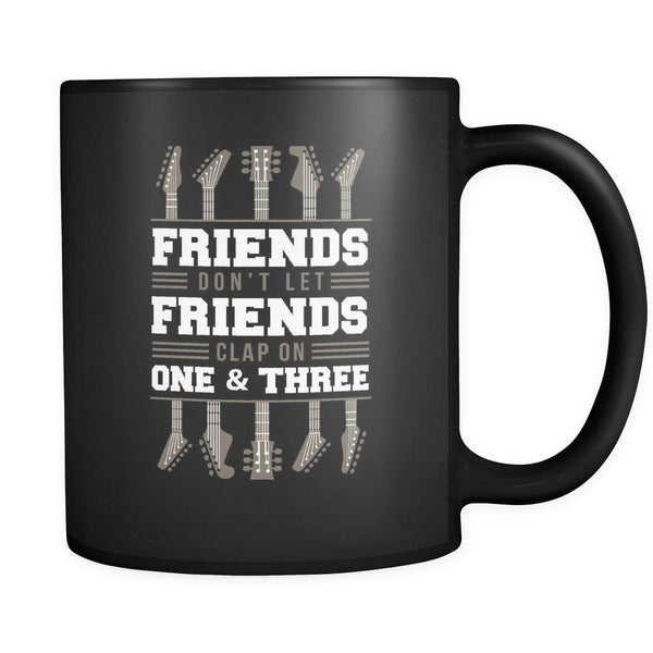 Friends Don't Let Friends Clap On One & Three Cool Funny Awesome Unique Guitarist Black 11oz Coffee Mug-NeatFind.net