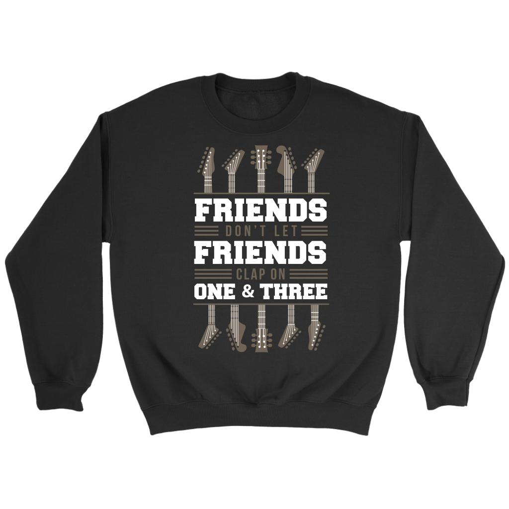 Friends Don't Let Friends Clap On One & Three Cool Funny Awesome Unique Guitarist Unisex Crewneck Sweatshirt For Women & Men-NeatFind.net