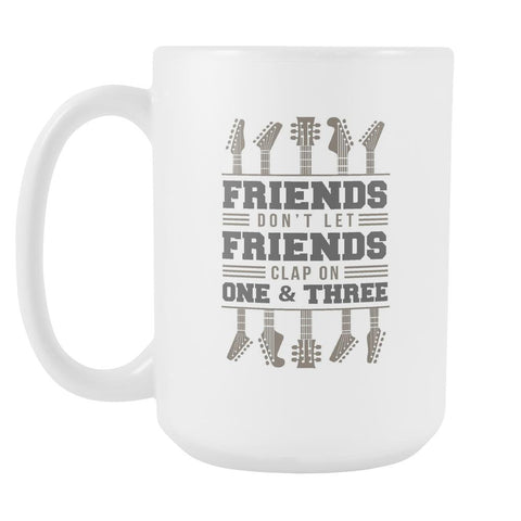 Friends Don't Let Friends Clap On One & Three Cool Funny Awesome Unique Guitarist White 15oz Coffee Mug-NeatFind.net
