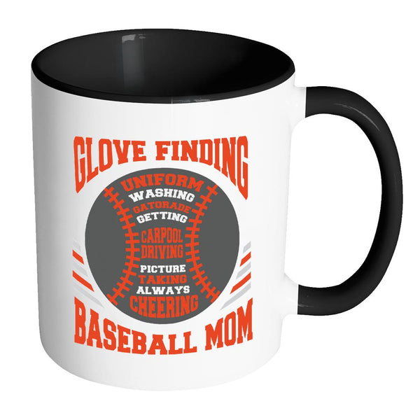 Glove Finding Uniform Washing Gatorade Getting Carpool Driving Picture Taking Always Cheering Funny Unique Cool Awesome Baseball Mom 11oz Accent Coffee Mug(7 Colors)-NeatFind.net
