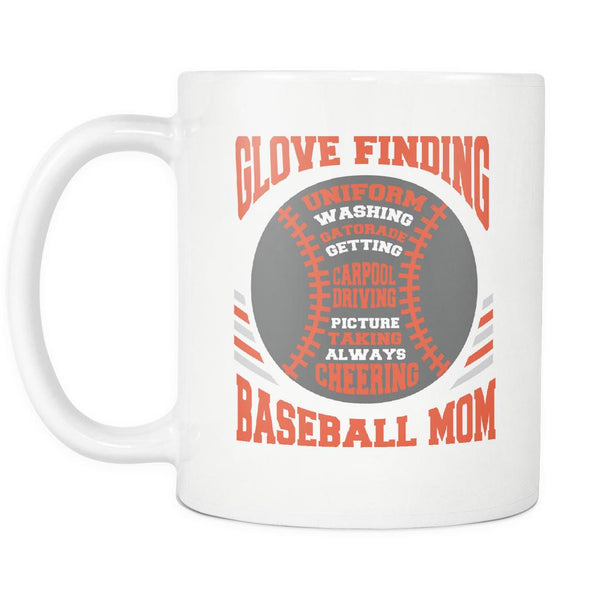 Glove Finding Uniform Washing Gatorade Getting Carpool Driving Picture Taking Always Cheering Funny Unique Cool Awesome Baseball Mom White 11oz Coffee Mug-NeatFind.net
