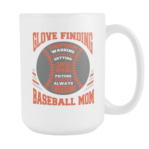Glove Finding Uniform Washing Gatorade Getting Carpool Driving Picture Taking Always Cheering Funny Unique Cool Baseball Mom White 15oz Coffee Mug-NeatFind.net